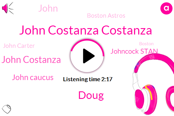 John Costanza Costanza,Doug,John Costanza,John Caucus,Johncock Stan,Boston Astros,John Carter,Boston,John Conyers,Trish,John,DOC,Roseanne Barr,Johncock,MLB,Baseball,Karen,Connors