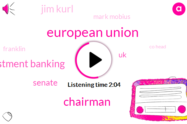 European Union,Bloomberg,Chairman,Investment Banking,Senate,UK,Jim Kurl,Mark Mobius,Franklin,Co Head,EU,China,Forty Years
