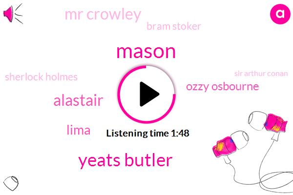 Mason,Yeats Butler,Alastair,Lima,Ozzy Osbourne,Mr Crowley,Bram Stoker,Sherlock Holmes,Sir Arthur Conan,William Butler,Senate