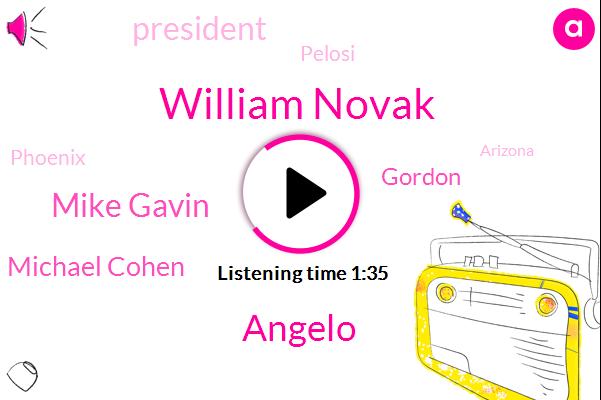 William Novak,Angelo,Mike Gavin,Michael Cohen,Gordon,President Trump,Pelosi,Phoenix,Arizona,Skiing,Vermont,Thirty Five Year,Ten Month