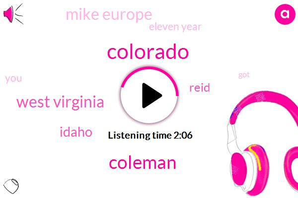 Colorado,Coleman,West Virginia,Idaho,Reid,Mike Europe,Eleven Year