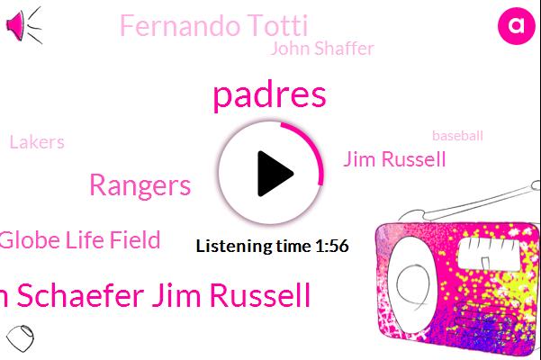 Padres,John Schaefer Jim Russell,Arlington Jeez Globe Life Field,Rangers,Jim Russell,Fernando Totti,John Shaffer,Lakers,Baseball,Darrin Smith,Basketball,San Diego,JAY,Richard