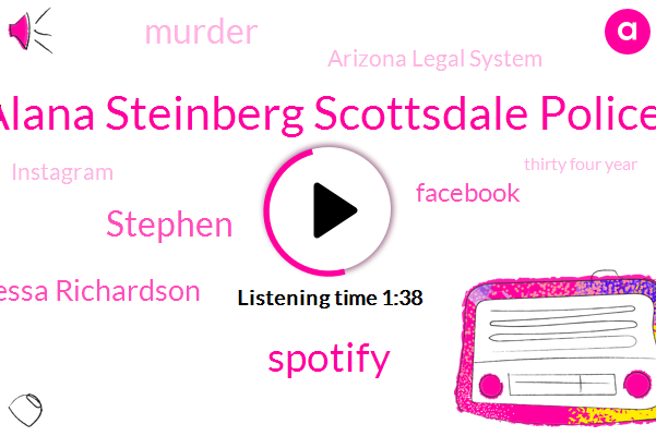 Alana Steinberg Scottsdale Police,Spotify,Stephen,Vanessa Richardson,Facebook,Murder,Arizona Legal System,Instagram,Thirty Four Year