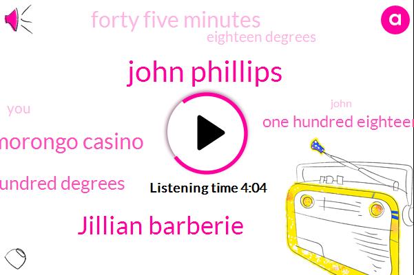 John Phillips,Jillian Barberie,Morongo Casino,One Hundred Degrees,One Hundred Eighteen Degrees,Forty Five Minutes,Eighteen Degrees