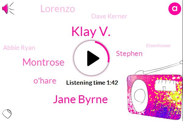 Klay V.,Jane Byrne,Montrose,O'hare,Stephen,Lorenzo,Dave Kerner,Abbie Ryan,Eisenhower,Anaheim,Indiana,W. B. B. M.,Twenty Four Minute,Ninety Fifth,Ten Minutes