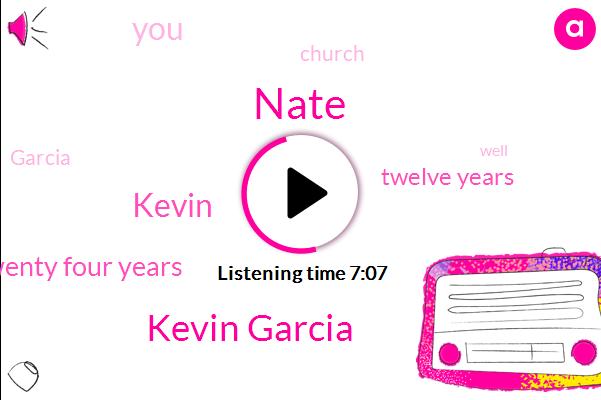 Nate,Kevin Garcia,Twenty Four Years,Twelve Years