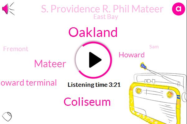 Oakland,Coliseum,Howard Terminal,Mateer,Howard,S. Providence R. Phil Mateer,East Bay,Fremont,SAM,Cemex,Raiders,Dave Kaval,President Trump,Davis,Campbell