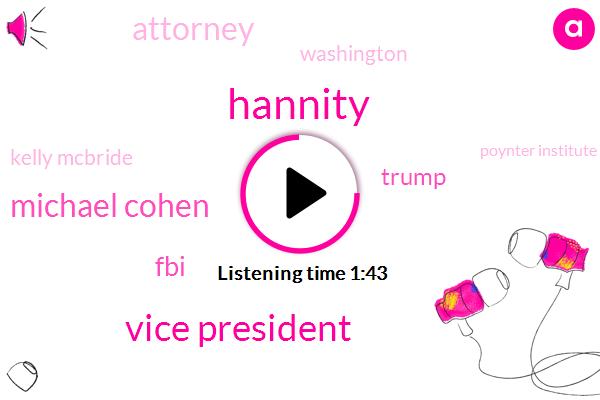 Hannity,Vice President,FOX,Michael Cohen,FBI,Donald Trump,Attorney,Washington,Kelly Mcbride,Poynter Institute,NPR,Fox News