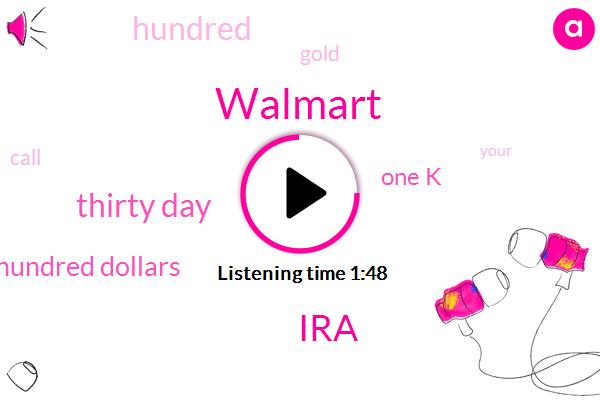 Walmart,IRA,Thirty Day,Nineteen Hundred Dollars,One K