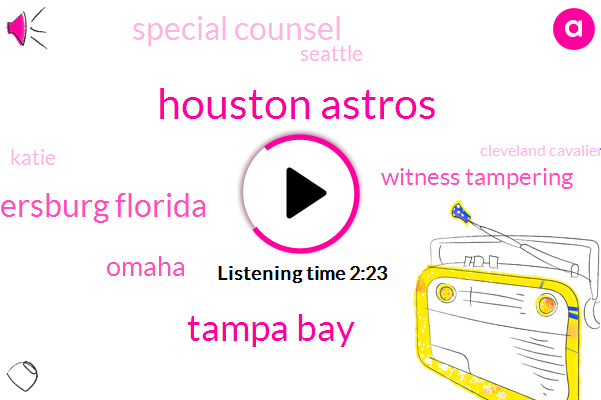 Houston Astros,Tampa Bay,Saint Petersburg Florida,Omaha,Witness Tampering,Special Counsel,Seattle,Katie,Cleveland Cavaliers,Texas Rangers,Arlington,Prime Minister,Marco Gonzalez,Donald Trump,Mariners,California,Nebraska,Andy Field