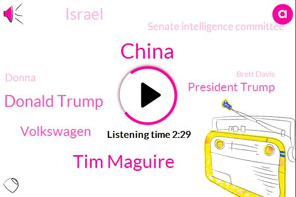 China,AP,Tim Maguire,Donald Trump,Volkswagen,President Trump,Israel,Senate Intelligence Committee,Donna,Brett Davis,Tel Aviv,Giuseppe,Madonna,Banchory,LA,Chief Executive,United States,South Qiaotou,Ohio