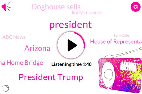 President Trump,Arizona,Arizona Home Bridge,House Of Representatives,Doghouse Sells,Jim Mcgovern,Abc News,Tom Cole,Ryan Clark,ABC,United States,Congressman,Massachusetts,Nancy Pelosi,Tempe,Home Bridge,Congress
