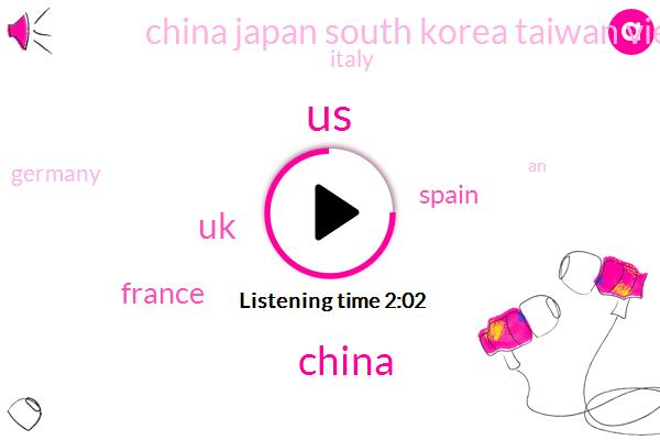 United States,China,UK,France,Spain,China Japan South Korea Taiwan Vietnam,Italy,Germany
