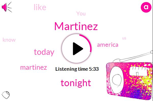 Martinez,Tonight,Today,America