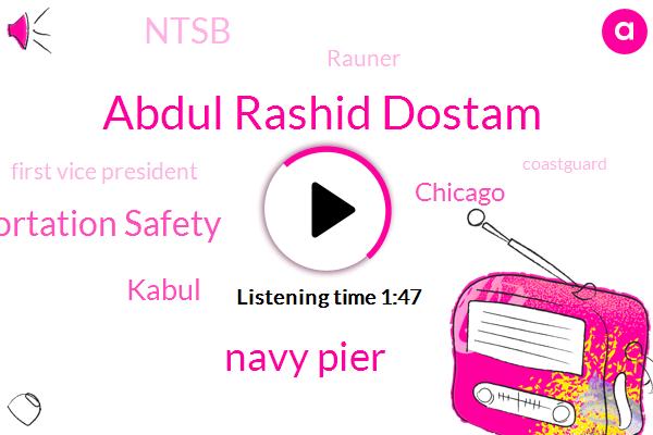 Abdul Rashid Dostam,Navy Pier,WGN,National Transportation Safety,Kabul,Chicago,Ntsb,Rauner,First Vice President,Coastguard,Bryan Young,Eric,Investigator,Missouri,Fifty-Three-Year