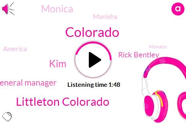 Littleton Colorado,Colorado,KIM,Assistant General Manager,Rick Bentley,Monica,Manisha,America,Monaco,Johnston Iowa,Commander