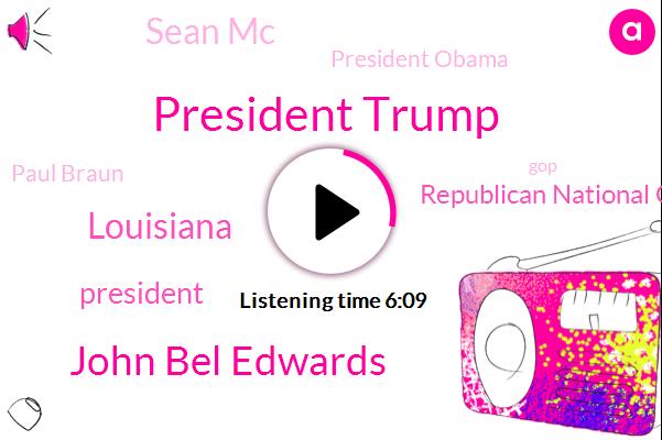 President Trump,John Bel Edwards,Louisiana,Republican National Committee,Sean Mc,President Obama,Paul Braun,GOP,Democratic Party,Baton Rouge Paul,Officer,Paul Bron W. R. K. F.,Eddie,Reporter,Eddy,W. R. K. F. F.