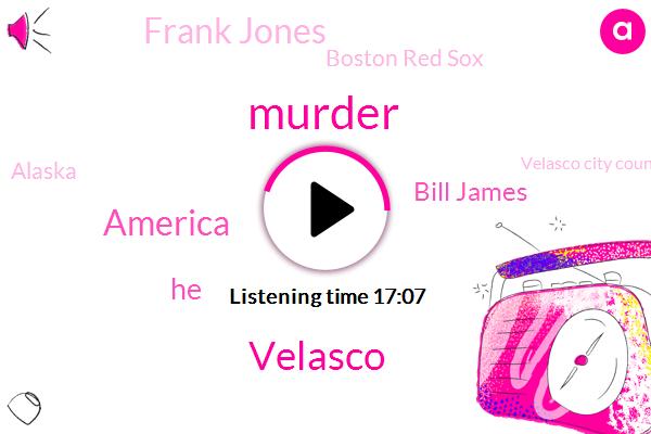 Murder,Velasco,America,Bill James,Frank Jones,Boston Red Sox,Alaska,Velasco City Council,England,Iowa,Rian Vert,Valenica,Politica,Anna Lena,Ballista,Hank Horton,Stan