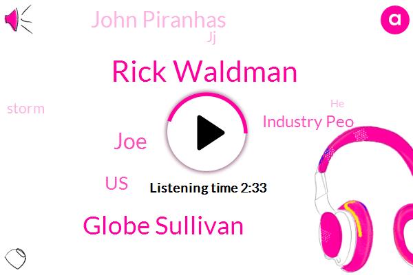 Rick Waldman,Globe Sullivan,JOE,United States,Industry Peo,John Piranhas,JJ,Racing