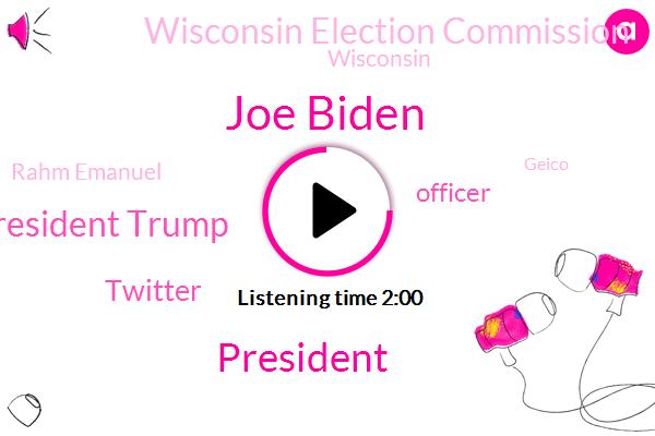 Joe Biden,President Trump,Twitter,Wisconsin Election Commission,Officer,Rahm Emanuel,Wisconsin,Geico,Neera Tanden,Chicago,Laquan Mcdonald,Deborah Alpher,Arizona,GOP,Office Of Management And Budget,Wolf,Democratic Party