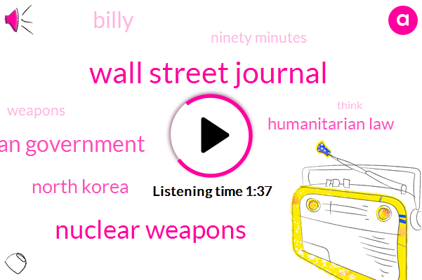 Wall Street Journal,Nuclear Weapons,Iranian Government,North Korea,Humanitarian Law,Billy,Ninety Minutes