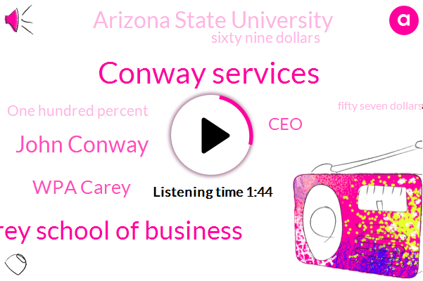 Conway Services,W P Carey School Of Business,John Conway,Wpa Carey,CEO,Arizona State University,Sixty Nine Dollars,One Hundred Percent,Fifty Seven Dollars,Sixteen Months