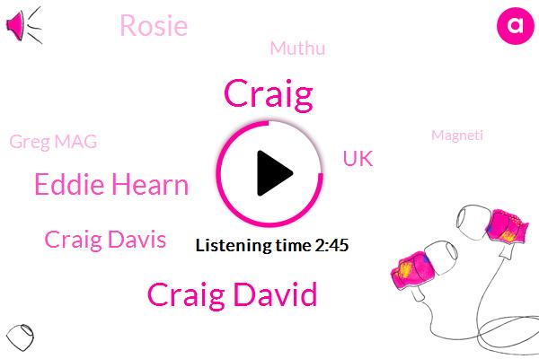 Craig David,Craig,Eddie Hearn,Craig Davis,UK,Rosie,Muthu,Greg Mag,Magneti,Jaru,JAY,KIM,JIM,United States,Seven Days