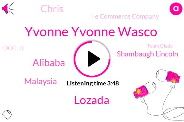 Yvonne Yvonne Wasco,Lozada,Alibaba,Malaysia,Shambaugh Lincoln,Chris,I E Commerce Company,Dot Jj,Team Ojeda,Australia,Southeast Asia,China,Fisher,Instagram