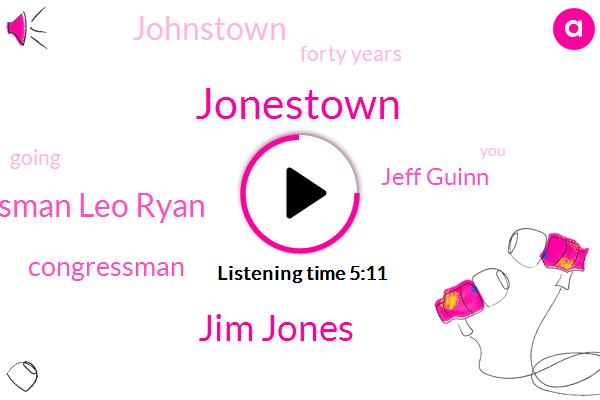 Jim Jones,Congressman Leo Ryan,Congressman,Jonestown,Jeff Guinn,Johnstown,Forty Years