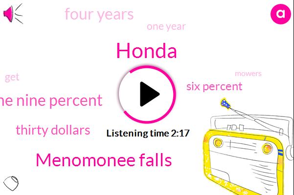 Honda,Menomonee Falls,Nine Nine Percent,Thirty Dollars,Six Percent,Four Years,One Year