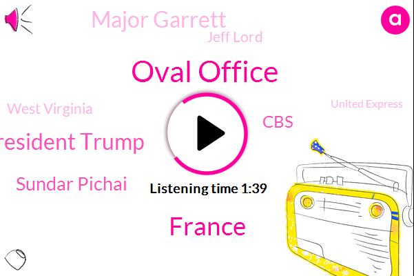 Oval Office,President Trump,France,Sundar Pichai,CBS,Major Garrett,Jeff Lord,West Virginia,United Express,CEO,Melania,Google,Pete,Twenty Nine Thousand Pounds,Two Hours