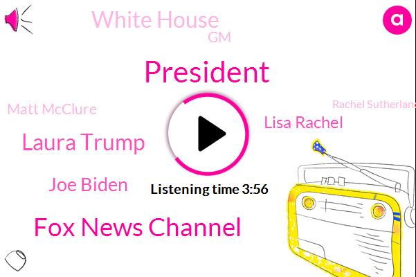 President Trump,Fox News Channel,Laura Trump,Joe Biden,FOX,Lisa Rachel,White House,GM,Matt Mcclure,Rachel Sutherland,Mills River,Ohio,Carolina,New York Times,Bob Bauer,Lordstown Motors,Chris Wallace