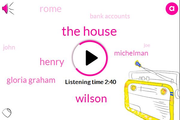 The House,Wilson,Henry,Gloria Graham,Michelman,Rome,Bank Accounts,John,JOE,Jimmy Bell,London,Sarah,Michael,Dayton,Four Pound,One Day