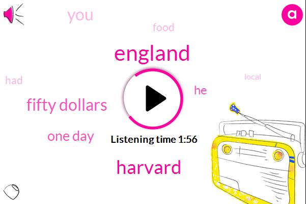 England,Harvard,Fifty Dollars,One Day