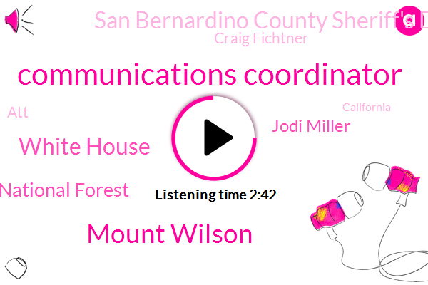 Communications Coordinator,Mount Wilson,White House,Angeles National Forest,Jodi Miller,San Bernardino County Sheriff's Department,Craig Fichtner,ATT,California,Usgs,Westminster,Yusa,Groot,Google,Supreme Court,Club Sq Takeya,U. S. Geological