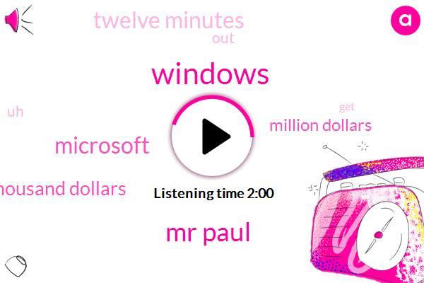 Windows,Google,Mr Paul,Microsoft,One Hundred Twelve Thousand Dollars,Million Dollars,Twelve Minutes