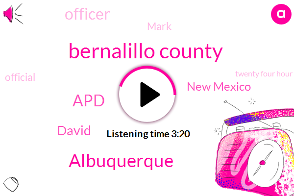 Bernalillo County,Albuquerque,APD,David,New Mexico,Officer,Mark,Official,Twenty Four Hour