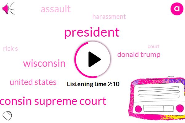 Wisconsin Supreme Court,President Trump,United States,Donald Trump,Wisconsin,Assault,Wtmj,Harassment,Rick S