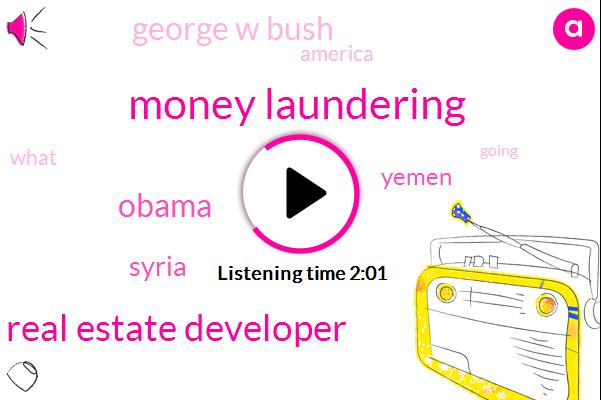 Money Laundering,Real Estate Developer,Barack Obama,Syria,Yemen,George W Bush,America