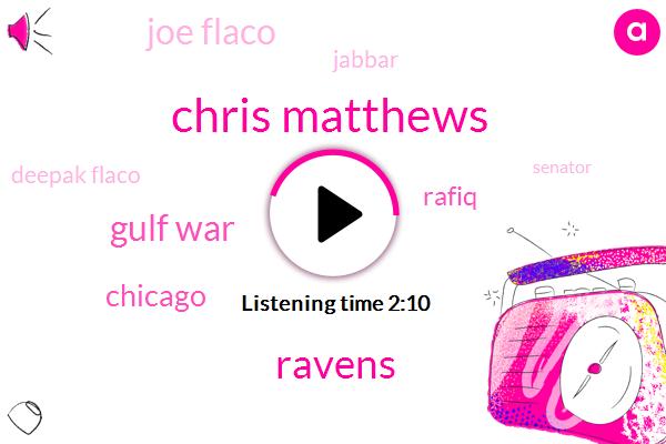 Chris Matthews,Ravens,Gulf War,Chicago,Rafiq,Joe Flaco,Jabbar,Deepak Flaco,Senator,Kyle Fuller,Allen,Ross Tucker,Fouryear