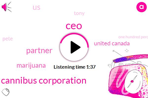 CEO,Cannibus Corporation,Partner,Marijuana,United Canada,United States,Tony,Pete,One Hundred Percent