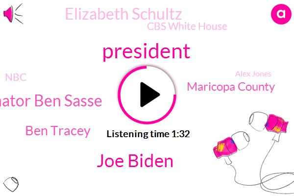 President Trump,Joe Biden,Senator Ben Sasse,Ben Tracey,Maricopa County,Elizabeth Schultz,Cbs White House,NBC,Alex Jones,Twitter,Nebraska,Arizona