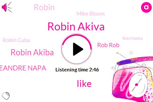Robin Akiva,Robin Akiba,Deandre Napa,Rob Rob,Mike Bloom,Robin Cuba,Rob Makita,Robin,Rob Tequila Ray,Matt Lauer Ono,Brooklyn,The Tab,Alex,Porco