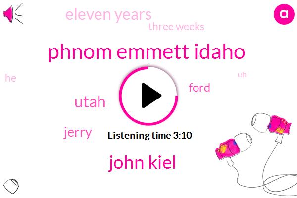 Phnom Emmett Idaho,John Kiel,Utah,Jerry,Ford,Eleven Years,Three Weeks