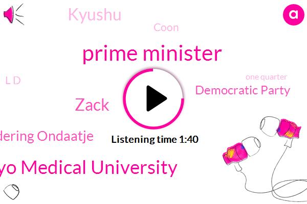 Japan,Prime Minister,Tokyo Medical University,Zack,Doddering Ondaatje,Democratic Party,Kyushu,Coon,L D,One Quarter