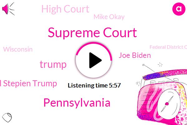 Supreme Court,Pennsylvania,Donald Trump,Bill Stepien Trump,Joe Biden,High Court,Mike Okay,Wisconsin,Federal District Court,Judge Conley,Judge William Conley,Barack Obama,Amy Conybeare,Mccarthy