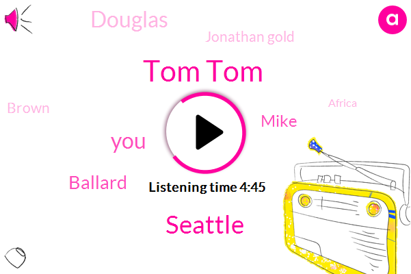 Tom Tom,Seattle,Ballard,Mike,Douglas,Jonathan Gold,Brown,Africa,Jenner,Loretta,Kiro,Ofer,Nick,Forty Five Minutes,Two Minutes,One Second