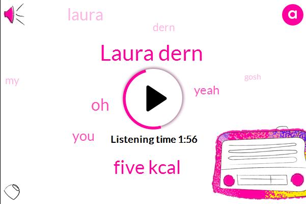Laura Dern,Five Kcal
