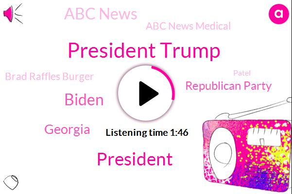 President Trump,Biden,Georgia,Republican Party,Abc News,Abc News Medical,Brad Raffles Burger,Patel,GOP,Congress,U. S. Senate,Chamber Of Congress,Washington Post,Official