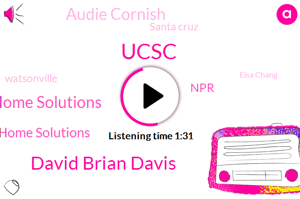 David Brian Davis,Ucsc,Mark Green Home Solutions,Green Home Solutions,NPR,Audie Cornish,Santa Cruz,Watsonville,Elsa Chang,Lynn Neary,Professor,Pulitzer Prize,Monterey,Casey,Yale,Columbia University,National Book Award,Eric,Sixty Three Degrees